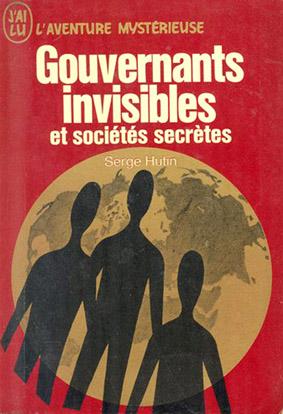 Serge Hutin - Gouvernants invisibles et sociétés secrètes